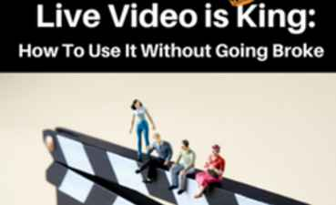 Live Video is King: How To Use It Without Going Broke